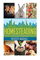 Homesteading: Your Guide to Self Sustainability, Growing Food, and Getting Off the Grid (Homesteading Basics - An Essential Guide to Creating Your Own Homestead for Sustainability and Self Reliance) by Prescott Marshall (2014-05-24)