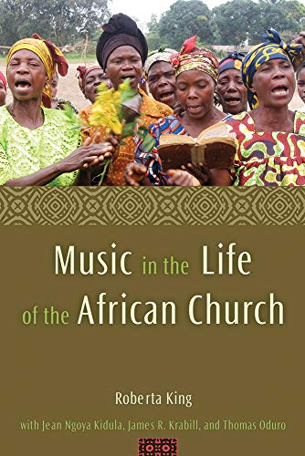 Music in the Life of the African Church por Roberta King