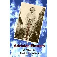 Adelaide Einstein: A Novel by April L. Hamilton by April L Hamilton (2008-02-22)