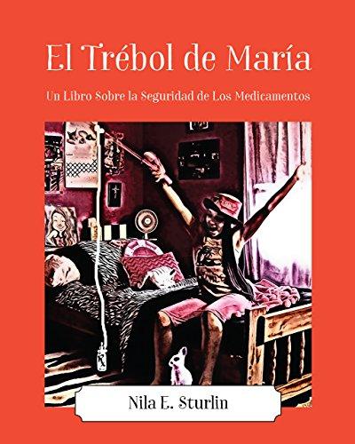 El Trébol de María: Un Libro Sobre la Seguridad de Los Medicamentos por Nila E. Sturlin