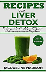 Recipes for Liver Detox: Diets Answers to Fatty Liver, Gallstone, Skin Disease, Weight Loss, Fatigue, Diabetes
