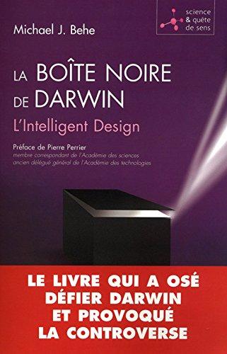 La boîte noire de Darwin : L'Intelligent Design. Le livre qui a osé défier Darwin et provoqué la controverse par Michael J. Behe