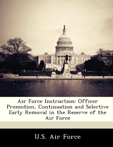 Air Force Instruction: Officer Promotion, Continuation and Selective Early Removal in the Reserve of the Air Force -