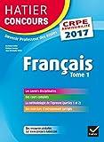 Hatier Concours CRPE 2017 - Français Tome 1 - Epreuve écrite d'admissibilité (Epreuves écrites d'admissibilité) (French Edition)