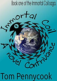 A novel Contrivance: Book one of the Immortal Coil saga. by [Pennycook, Tom]
