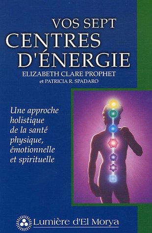 Vos sept centres d'énergie : Une approche holistique de la santé physique, émotionnelle et spirituelle