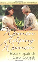 Women Helping Women: A Biblical Guide to Major Issues Women Face by Elyse Fitzpatrick (1997-07-10)