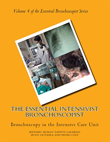 The Essential Intensivist Bronchoscopist: Bronchoscopy In The Intensive Care Unit (the Essential Bronchoscopist Book 4) por Henri Colt