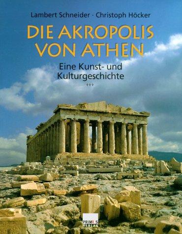 Athen Akropolis (Die Akropolis von Athen: Eine Kunst- und Kulturgeschichte)