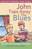 John Taps Away The Blues (An EFT Series For Kids)