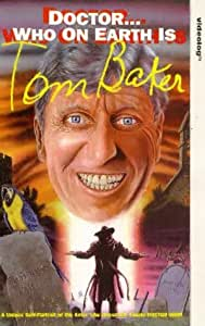 Doctor...Who On Earth Is Tom Baker? [VHS]