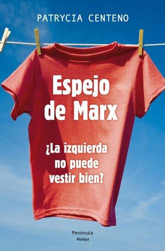 Espejo de Marx: ¿La izquierda no puede vestir bien? (ATALAYA) por Patrycia Centeno Vispo