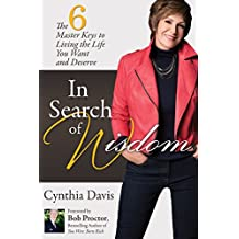 In Search of Wisdom: The 6 Master Keys to Living the Life You Want and Deserve (English Edition)