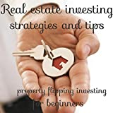 Real estate investing strategies and tips : Property flipping investing for beginners