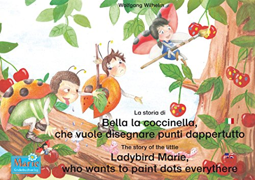 La storia di Bella la coccinella, che vuole disegnare punti dappertutto. Italiano-Inglese. / The story of the little Ladybird Marie, who wants to paint ... / Ladybird Marie) (English Edition)