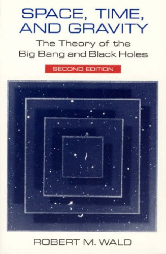 Space, Time, and Gravity: The Theory of the Big Bang and Black Holes por Robert M. Wald