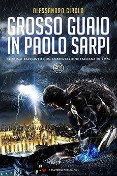 Grosso Guaio in Paolo Sarpi: Il primo supereroe italiano (Il Basilisco Vol. 1) di [Girola, Alessandro]