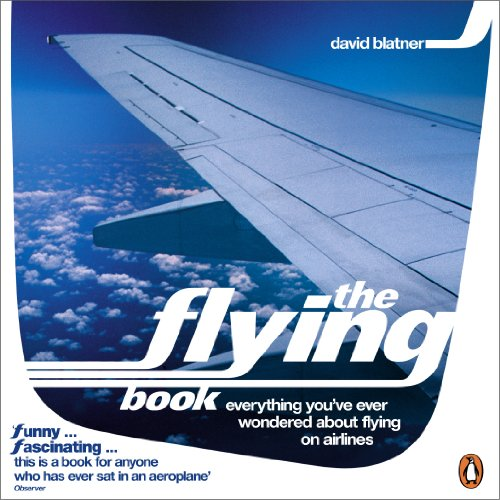The Flying Book: Everything You've Ever Wondered About Flying on Airlines (English Edition) -
