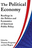 The Political Economy: Readings in the Politics and Economics of American Public Policy by Thomas Ferguson (1984-02-02)
