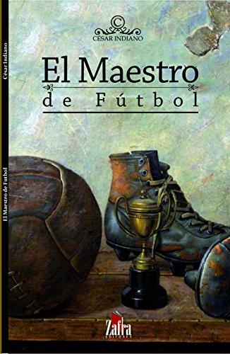 El maestro del Futbol: Una leyenda del Balompie eBook: Clovis ...