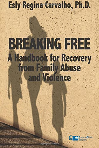 Breaking Free: A Handbook for Recovery from Family Abuse and Violence by Esly Regina Carvalho PhD (2015-02-10)