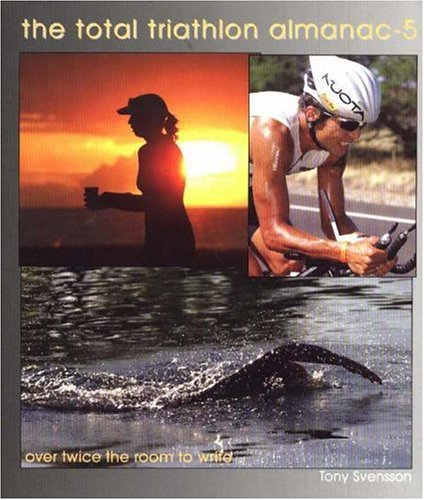 Total Triathlon Almanac 5: No. 5: The Triathlete's Essential Training Tool and Information Source por Tony Svensson