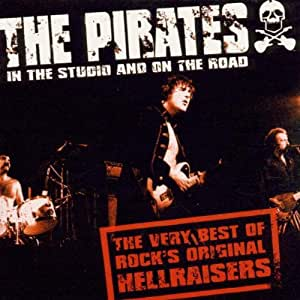 The Very Best Of The Pirates: THE VERY BEST OF ROCK'S ORIGINAL HELLRAISERS