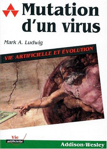 Mutation d'un virus : vie artificielle et évolution par Mark A. Ludwig