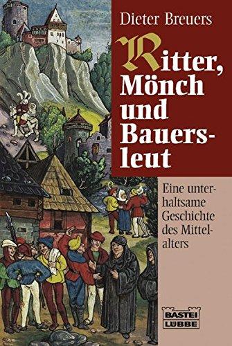 Ritter, Mönch und Bauersleut: Eine unterhaltsame Geschichte des Mittelalters (Allgemeine Reihe. Bastei Lübbe Taschenbücher)