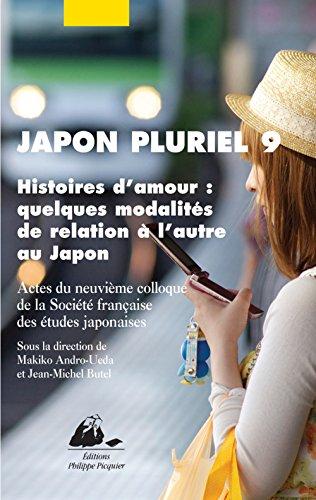 Japon Pluriel 9 - Histoires d'amour : quelques modalités de relation à l'autre au Japon par Collectif