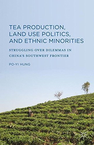 Tea Production, Land Use Politics, and Ethnic Minorities: Struggling over Dilemmas in China's Southwest Frontier by Po-Yi Hung (2015-08-06)