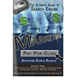 Telecharger Livres Ultimate Guide to Search Engine Marketing Pay Per Click Advertising Secrets Revealed By author Bruce C Brown June 2007 (PDF,EPUB,MOBI) gratuits en Francaise