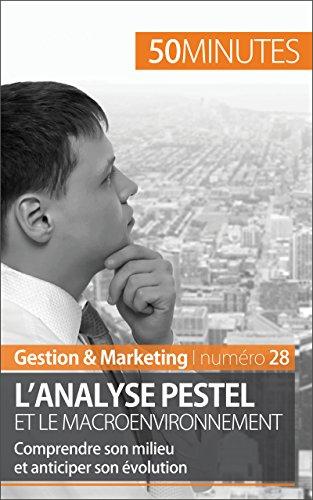 L'analyse PESTEL et le macroenvironnement: Comprendre son milieu et anticiper son évolution (Gestion & Marketing t. 28)