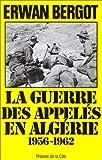 La guerre des appelés en Algérie. 1956-1962