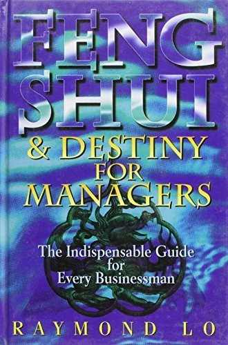 Feng Shui and Destiny for Managers by Lo, Raymond (1995) Hardcover