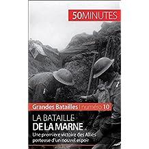La bataille de la Marne: Une première victoire des Alliés porteuse d'un nouvel espoir (Grandes Batailles t. 10) (French Edition)