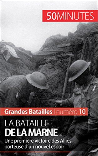 La bataille de la Marne: Une première victoire des Alliés porteuse d'un nouvel espoir (Grandes Batailles t. 10) par Pierre-Luc Plasman