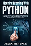 MACHINE LEARNING WITH PYTHON : A Comprehensive Beginners Guide to Learn the Realms of Machine Learning with Python (English Edition)