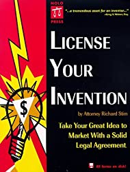 License Your Invention: Take Your Great Idea to Market with a Solid Legal Agreement with 3.5 Disk (Profit from Your Idea: How to Make Smart Licensing Deals) by Richard Stim (1997-01-02)