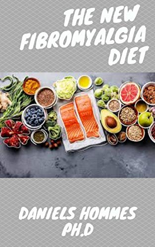 THE NEW FIBROMYALGIA DIET: The FibromyaLgia Nutrient-Packed Meals That Increase Energy, Ease Pain, and Move You Towards Recovery (English Edition)