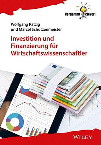 Investition und Finanzierung für Wirtschaftswissenschaftler (Verdammt clever!)