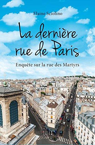 Descargar Libro La dernière rue de Paris : Enquête sur la rue des Martyrs de Elaine Sciolino