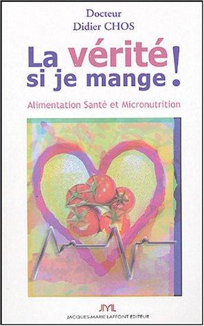 La vérité si je mange ! Alimentation Santé et Micronutrition