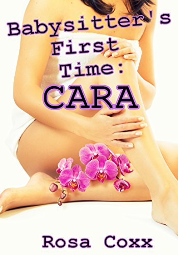 Babysitter's First Time: Cara: (First Time Pregnancy Age Play Older Man Younger Woman Erotica) (Babysitters' First Time Book 1) (English Edition)
