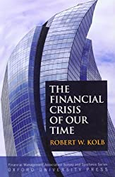 The Financial Crisis of Our Time (Financial Management Association Survey and Synthesis) by Robert W. Kolb (2011-01-28)