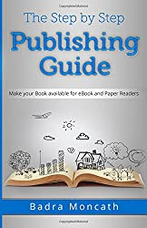 The Step by Step Publishing Guide: Make your Book available for eBook and Paper Readers