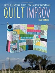 By Lucie Summers - Quilt Improv: Incredible quilts from everyday inspirations