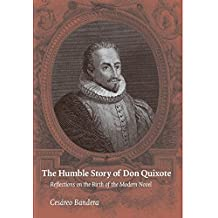 The Humble Story of Don Quixote: Reflections on the Birth of the Modern Novel
