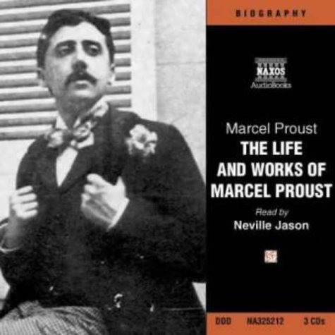 The Life and Work of Marcel Proust: Eine Biografe (Naxos Audio)