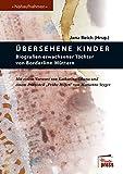 Übersehene Kinder: Biografien erwachsener Töchter von Borderline-Müttern (Nahaufnahmen)